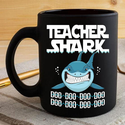 BigProStore Funny Teacher Shark Doo Doo Doo Coffee Mug Womens Custom Father's Day Mother's Day Gift Idea BPS271 Black / 11oz Coffee Mug