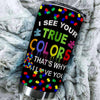BigProStore I See Your True Colors Autism Mom Tumbler Idea BPS615 Black / 20oz Steel Tumbler