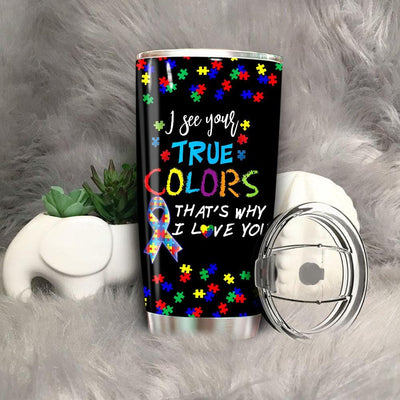 BigProStore I See Your True Colors That's Why I Love You Autism Tumbler Cups BPS569 Black / 20oz Steel Tumbler