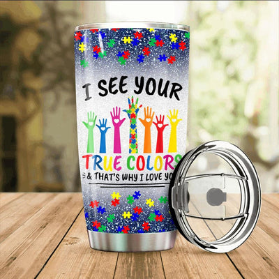 BigProStore I See Your True Colors That's Why I Love You Autism Tumbler Idea BPS401 White / 20oz Steel Tumbler