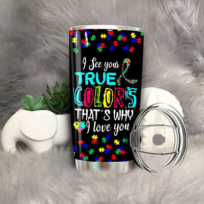 BigProStore I See Your True Colors That's Why I Love You Autism Tumbler Idea Tumbler Ideas BPS370 Black / 20oz Steel Tumbler