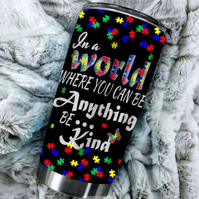 BigProStore In A World Where You Can Be Anything Be Kind Autism Tumbler Cups BPS156 Black / 20oz Steel Tumbler