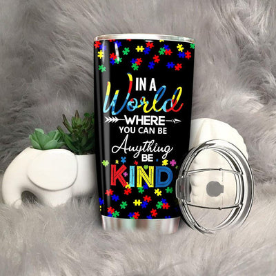 BigProStore In A World Where You Can Be Anything Kind Autism Tumbler Cup BPS211 Black / 20oz Steel Tumbler