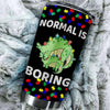 BigProStore Normal Is Boring Autism Awareness Stegosaurus Dinosaur Mom Tumbler BPS233 Black / 20oz Steel Tumbler