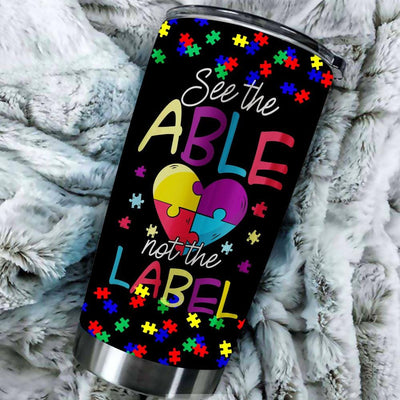 BigProStore See The Able Not The Label Tumbler Idea Cute Autism Awareness Tumbler Cup BPS598 Black / 20oz Steel Tumbler