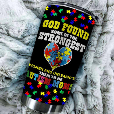 BigProStore Womens God Found The Strongest To Be Autism Mom Cute Autism Tumbler Idea BPS400 Black / 20oz Steel Tumbler