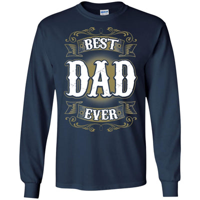 BigProStore Best Dad Ever T-Shirt Unique Gift For Men Father's Day Present Idea G240 Gildan LS Ultra Cotton T-Shirt / Navy / S T-shirt