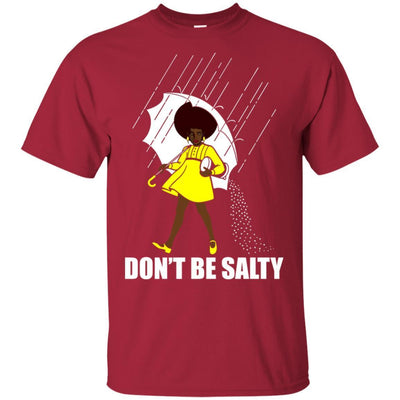 Don'T Be Salty T-Shirt African American Apparel For Afro Black Girl BigProStore
