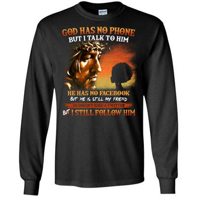 God Has No Phone But I Talk To Him T-Shirt African American Apparel BigProStore