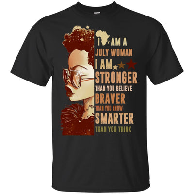 I Am A July Woman T-Shirt African American Clothing For Melanin Pride BigProStore