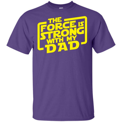 The Force Is Strong With My Dad T-Shirt Fathers Day Birthday Gift Idea BigProStore