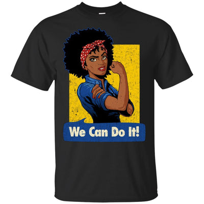 We Can Do It T-Shirt Afro Clothing Pro Black African American Pride BigProStore