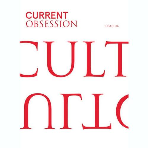CURRENT OBSESSION #6 THE CULT ISSUE - LIMITED EDITION