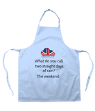 Apron What do you call two straight days of rain? The weekend