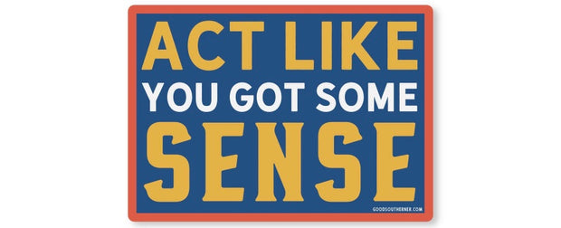 Act Like You Got Some Sense Sticker