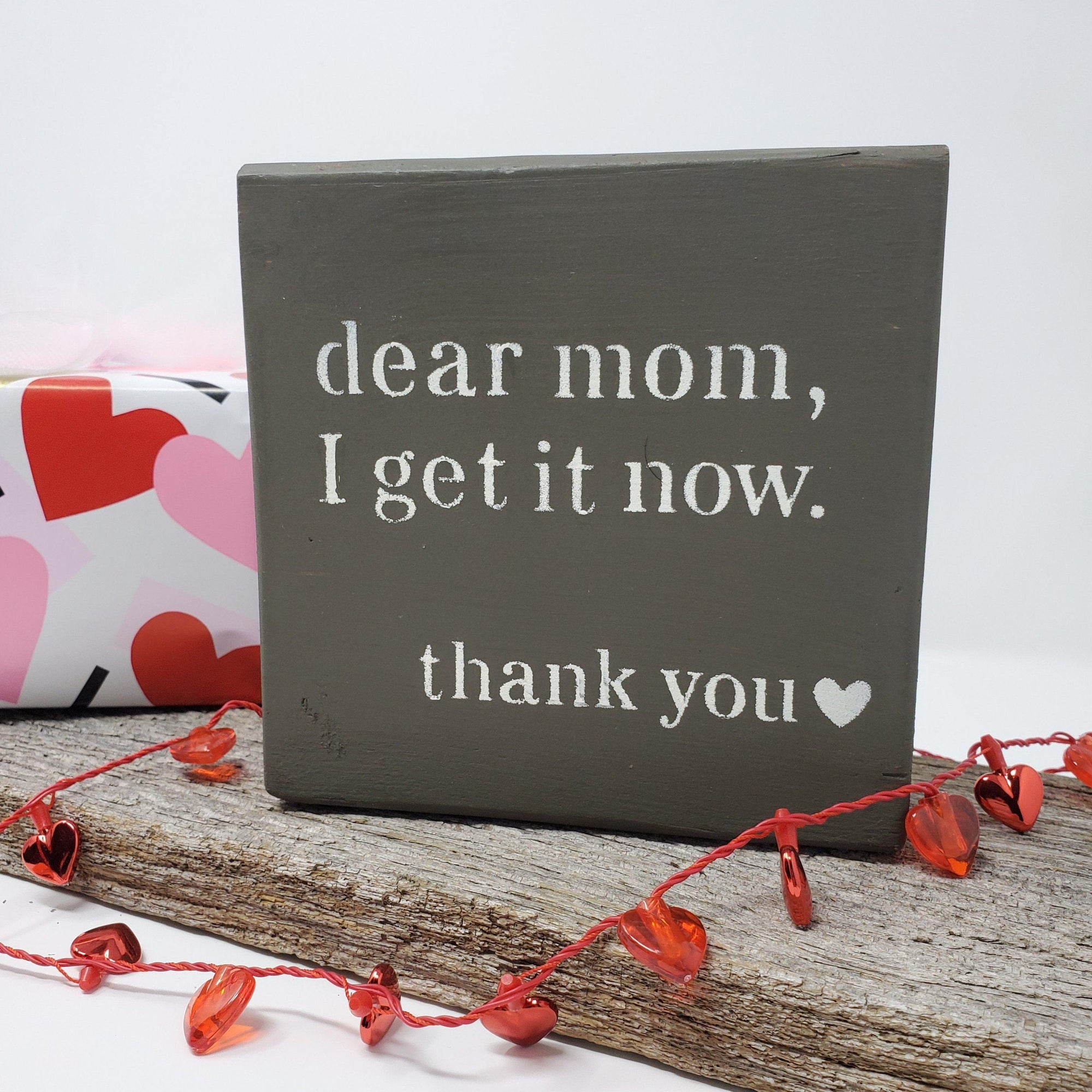 Dear Mom I Get it Now Wood Sign