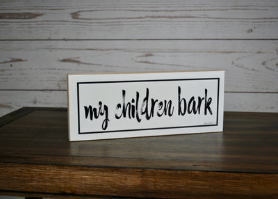 My Children Bark Farmhouse Shelf Sign