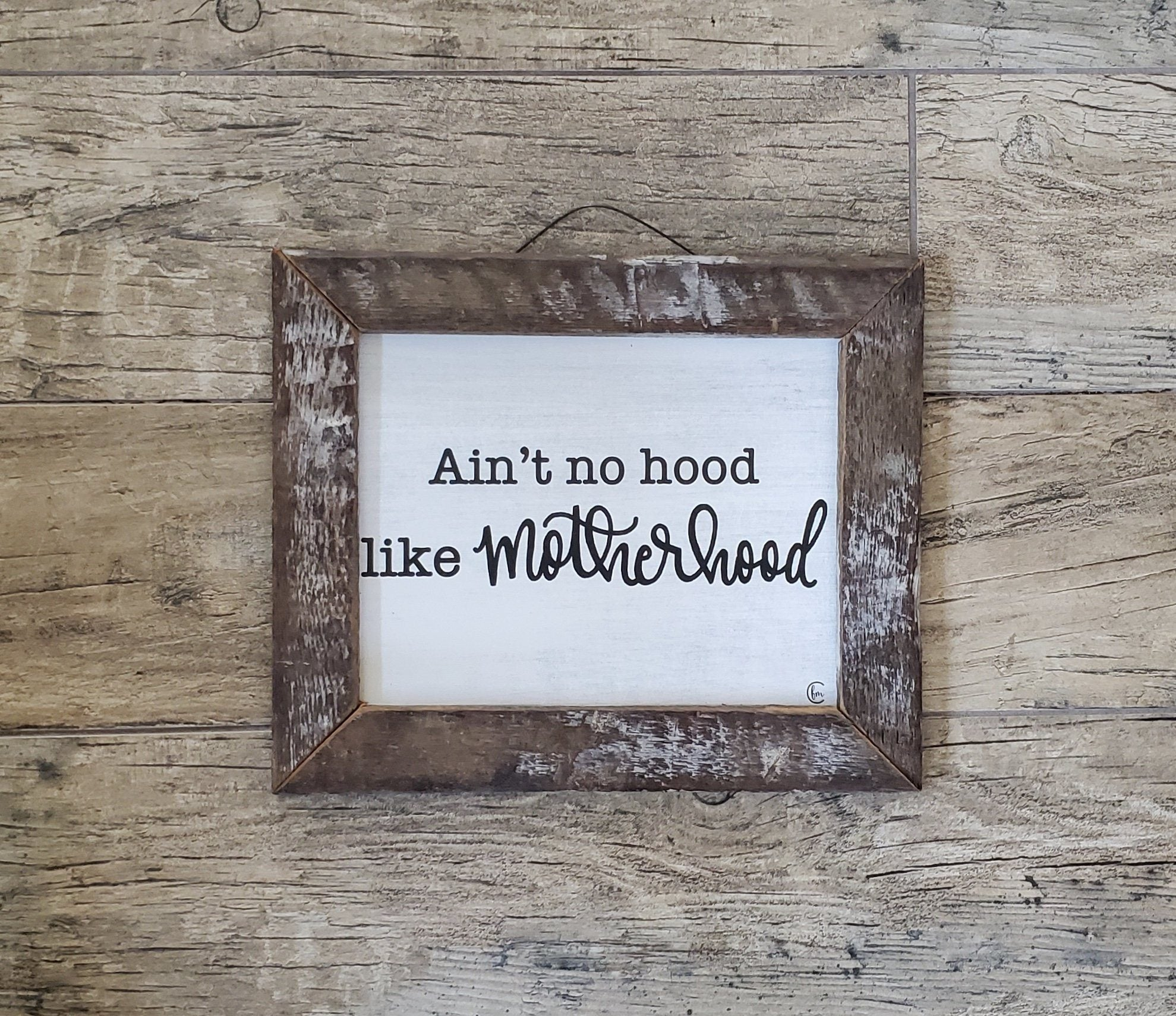 Ain't no Hood Like Motherhood Farmhouse Decor A Rustic Feeling