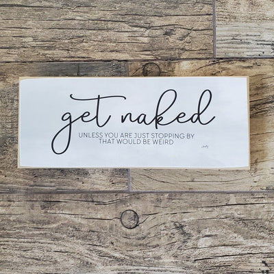 Funny Get Naked Sign Farmhouse Decor A Rustic Feeling