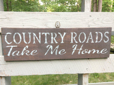 Country Roads Take Me Home Wood Sign Farmhouse Decor A Rustic Feeling