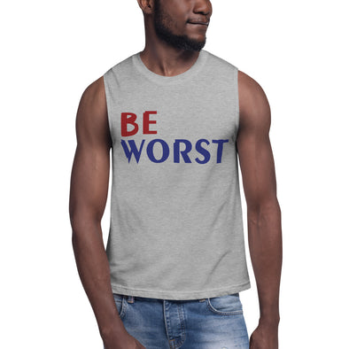 Be Worst Muscle Tank Top