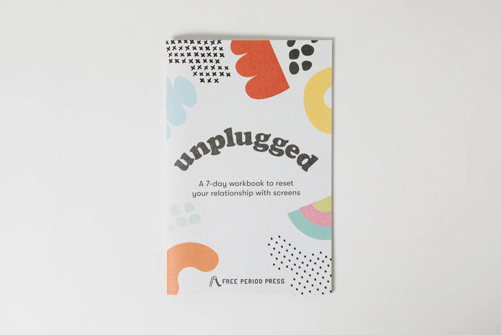 Unplugged - A 7-day workbook to reset your relationships with screens