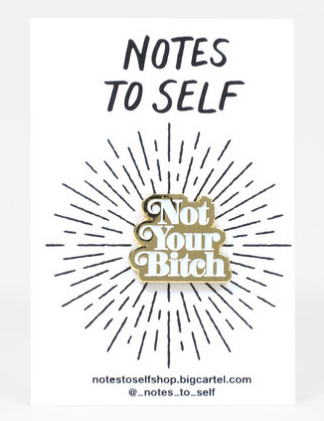 Not Your Bitch Pin