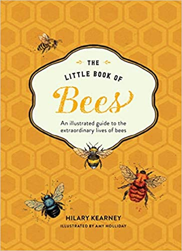 Little Book of Bees: An Illustrated Guide ot the Extraordinary Lives of Bees by Hilary Kearney