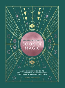 Mama Moon's Book of Magic: A Life-Changing Guide to Star Signs, Spells, Crystals, Manifestations and Living a Magical Existence by Semra Haksever