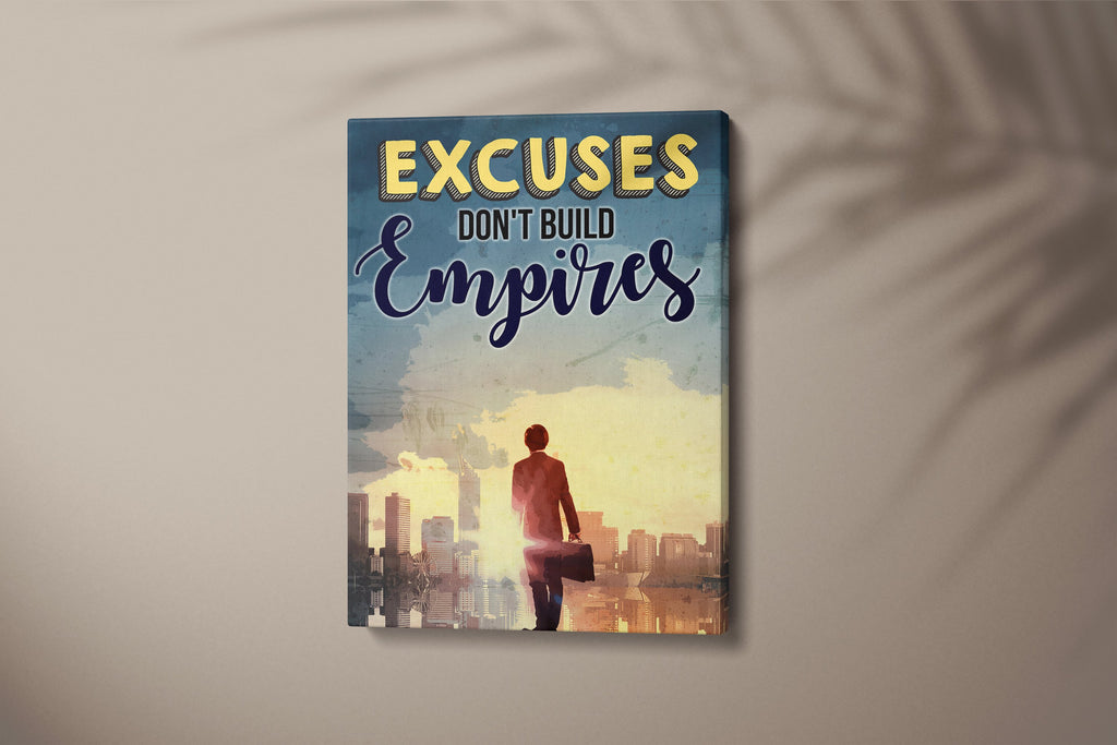 EXCUSES DON'T BUILD EMPIRES: CanvasMafia Inspirational Canvas Wall Art for Office and Home Decor