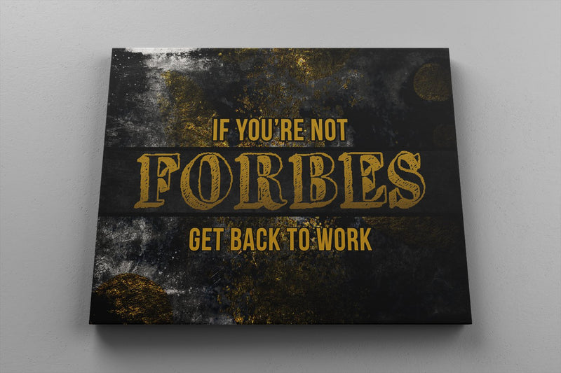 IF YOU'RE NOT ON FORBES GET BACK TO WORK: CanvasMafia Inspirational Canvas Wall Art for Office and Home Decor