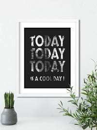 Today, Today, Today is a Cool Day (BLACK) - FRAMED Inspirational Wall Art, Framed Inspirational Print Art, Dorm Decor, Office Wall Art