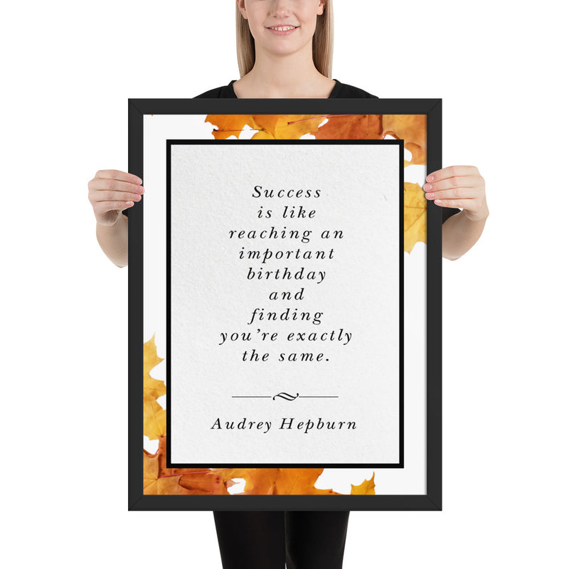 Audrey Hepburn | Exactly the Same (Autumn) - FRAMED Inspirational Wall Art, Framed Inspirational Print Art, Dorm Decor, Office Decor