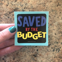 Saved by the Budget Sticker