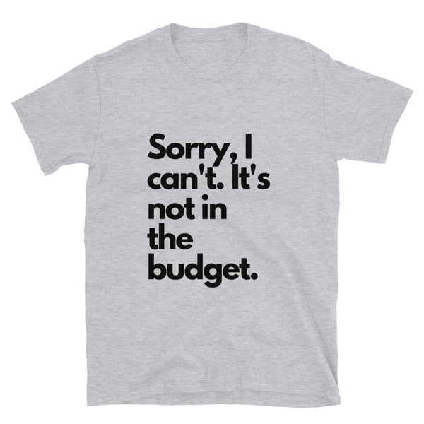 Short-Sleeve Not in the Budget Unisex T-Shirt