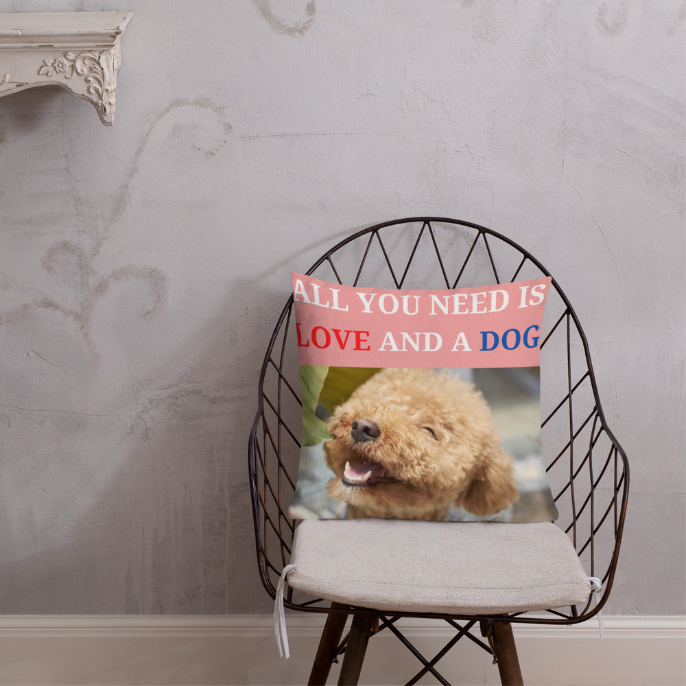 """ ALL YOU NEED IS LOVE AND A DOG "" DOG DESIGN Premium Pillow"