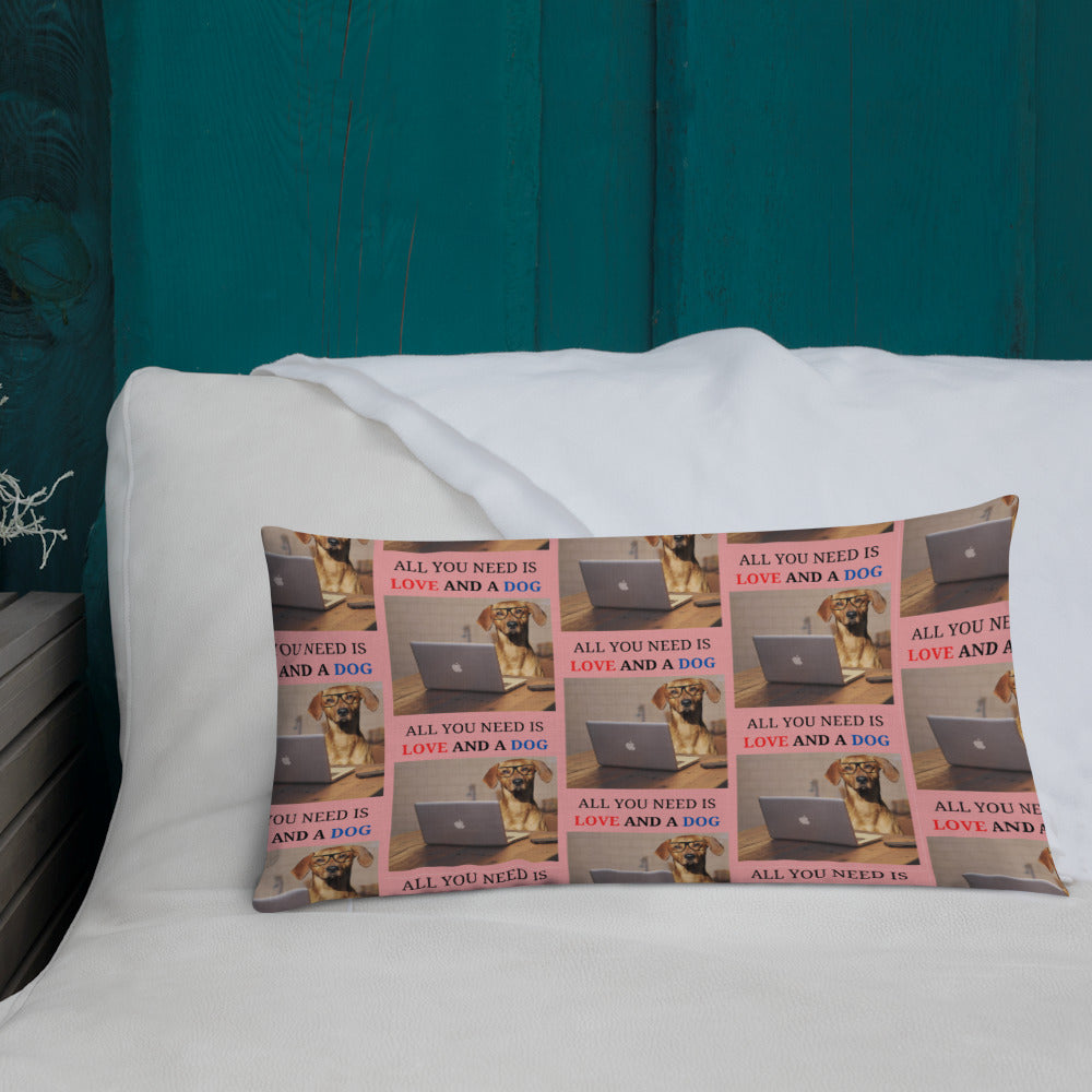 """ ALL YOU NEED IS LOVE AND A DOG '"" DOG DESIGN Premium Pillow"