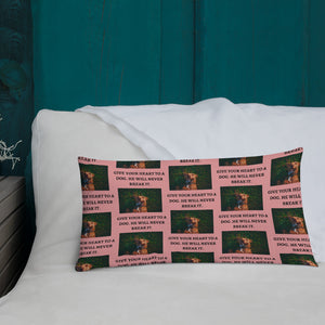 """ GIVE YOUR HEART TO A DOG HE WILL NEVER BREAK IT "" DOG DESIGN  Premium Pillow"