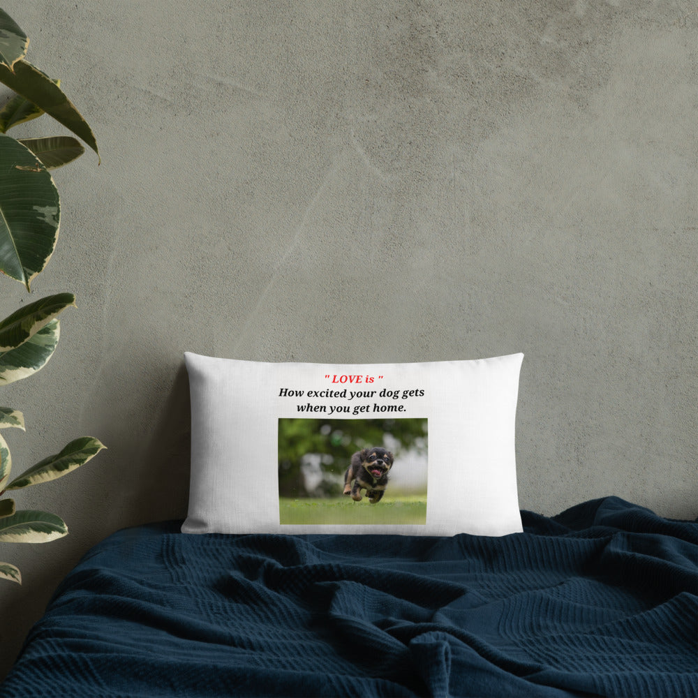 """ LOVE IS HOW EXCITED YOUR DOG GETS WHEN YOU GET HOME ' DOG DESIGN Premium Pillow"