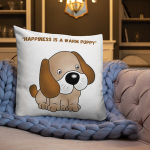 """ HAPPINESS IS A WARM PUPPY "" DOG DESIGN Premium Pillow"