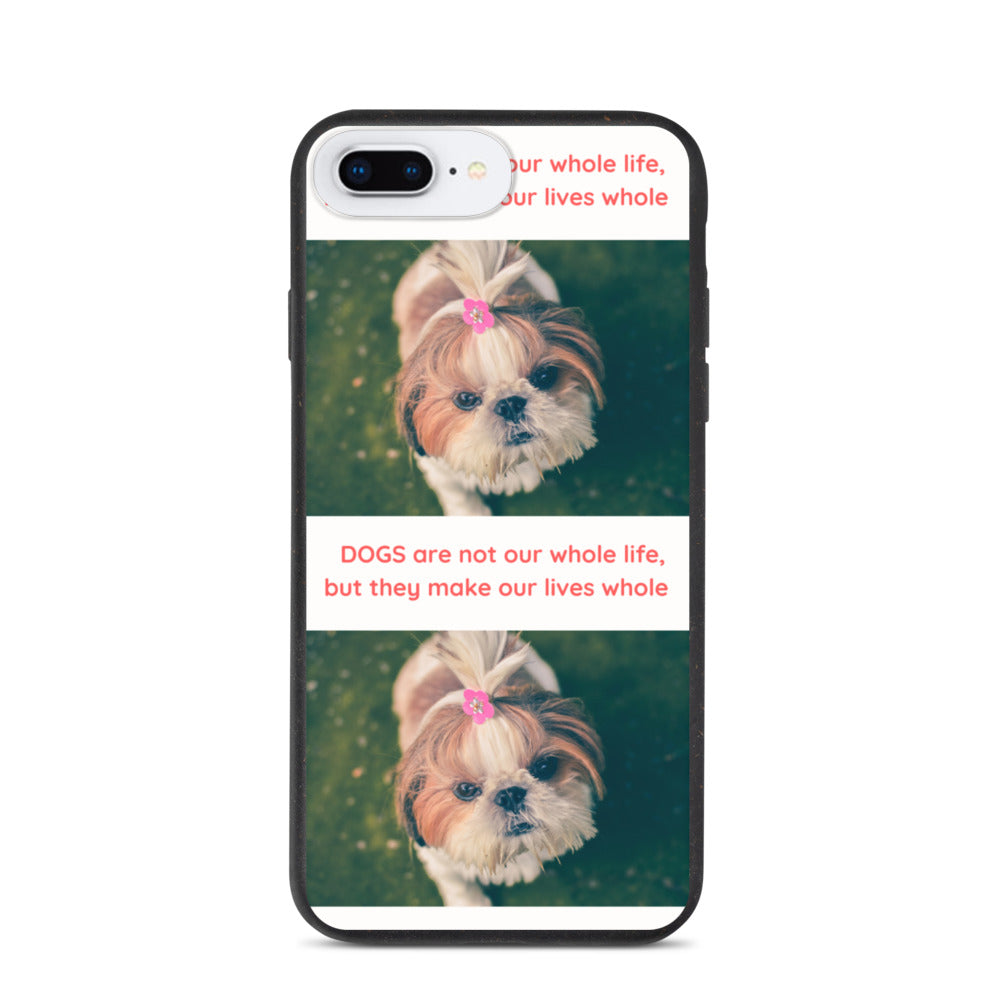 ' DOGS ARE NOT OUR WHOLE LIFE THEY MAKE OUR LIVES WHOLE ' DOG DESIGN Biodegradable phone case
