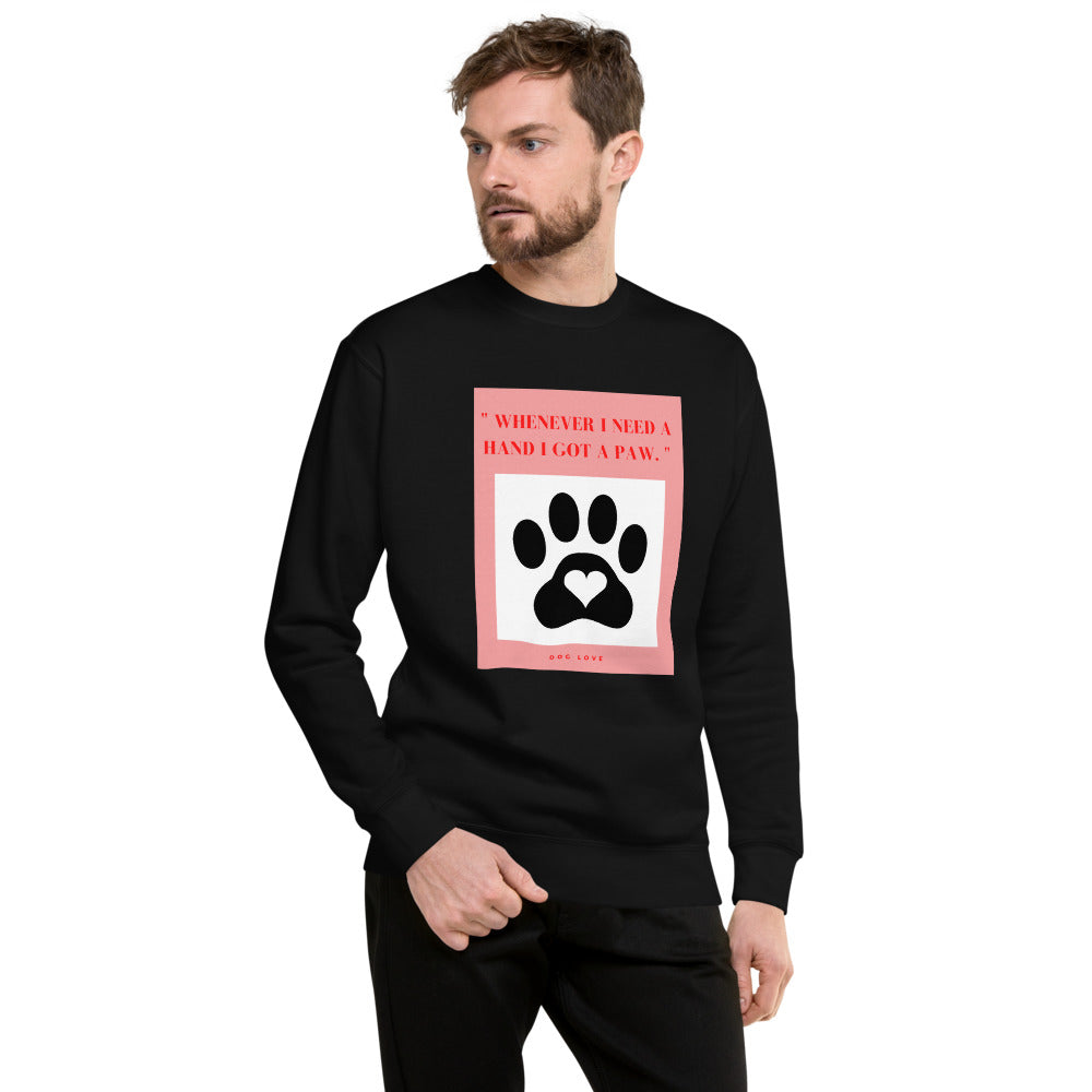 """ WHENEVER I NEED A HAND I GOT A PAW "" PRINT WITH DOG DESIGN Unisex Fleece Pullover"