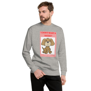 """ I DON'T WANT A BATH "" PRINT WITH DOG DESIGN Unisex Fleece Pullover"