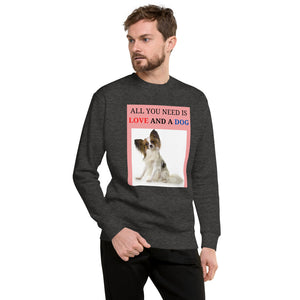 """ ALL YOU NEED IS LOVE AND A DOG "" WITH DOG DESIGN Unisex Fleece Pullover"