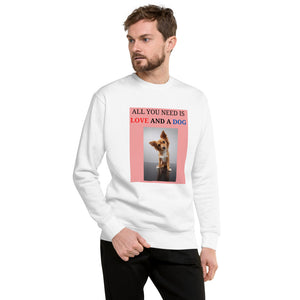 """ ALL YOU NEED IS LOVE AND A DOG "" DESIGN Unisex Fleece Pullover"