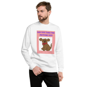 """ DID YOU TAKE THE PICTURE YET? "" PRINT WITH DOG DESIGN Unisex Fleece Pullover"