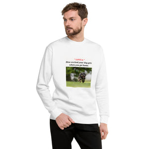 """ LOVE IS HOW EXCITED YOUR DOG IS WHEN YOU GET HOME "" PRINT WITH DOG DESIGN Unisex Fleece Pullover"