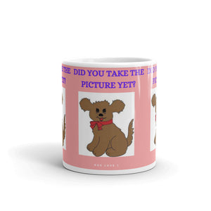 """ DID YOU TAKE THE PICTURE YET "" DOG DESIGN Mug"