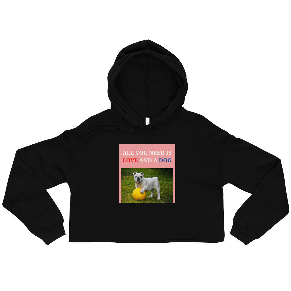 """ ALL YOU NEED IS LOVE AND A DOG "" DOG DESIGN Crop Hoodie"