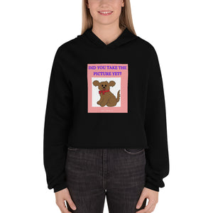 """ DID YOU TAKE THE PICTURE YET? "" DOG DESIGN Crop Hoodie"